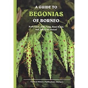 A Guide to Begonias of Borneo By Joffre Ali Ahmad et al