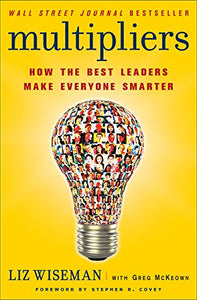 Multipliers: How the Best Leaders Make Everyone Smart