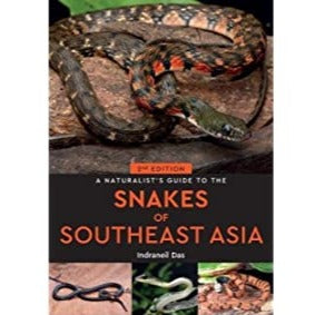A Naturalist's Guide to the Snakes of South-East Asia By Indraneil Das