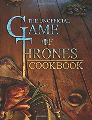 The Game Of Thrones Cookbook: The Greatest Culinary Adventure Of All Time