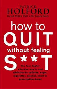 How to Quit Without Feeling S**t by Patrick Holford