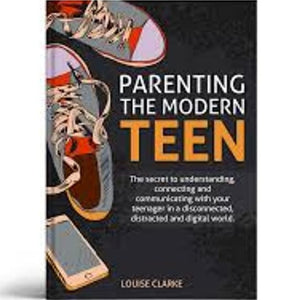 PARENTING THE MODERN TEEN BY LOUISE CLARKE - EBOOK