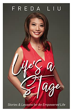Life's A Stage: Stories and Lessons for an Empowered Life by Freda Liu