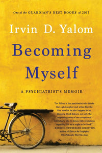 Becoming Myself: A Psychiatrist's Memoir by Irvin D. Yalom