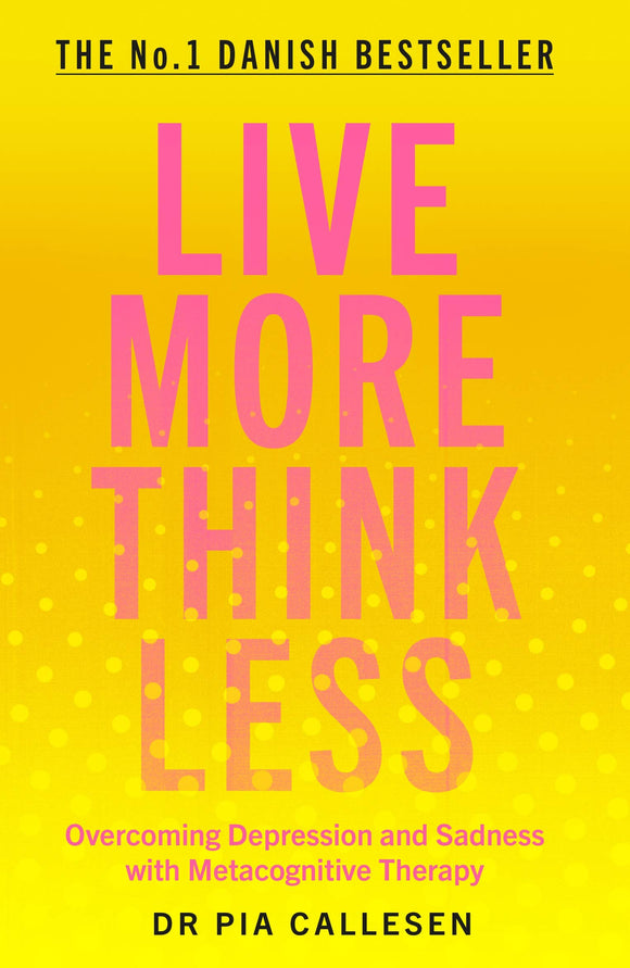 Live More Think Less: Overcoming Depression and Sadness