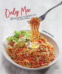 Only Mee: 30 Recipes to Bring Joy to the Table by Marina Mustafa