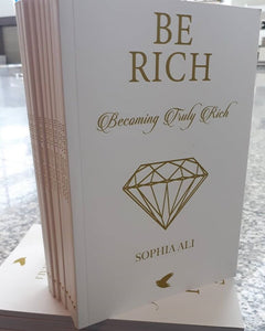 BE RICH: BECOMING TRULY RICH BY SOPHIA ALI