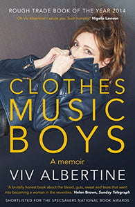 Clothes. Music. Boys. by Viv Albertine