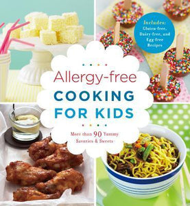 Allergy-free Cooking for Kids: More than 90 Yummy Savories Sweets
