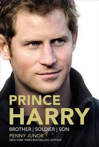 Prince Harry: Brother, Soldier, Son by Penny Junor