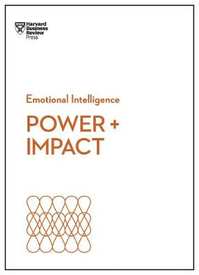 Power and Impact (HBR Emotional Intelligence Series)