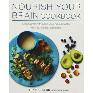 Nourish Your Brain Cookbook by Rika K. Keck