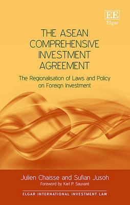 The ASEAN Comprehensive Investment Agreement: The Regionalisation of Laws and Policy on Foreign Investment