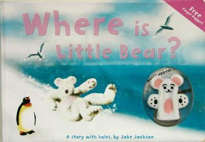 Where Is Little Bear? A Story with holes by Jake Jackson