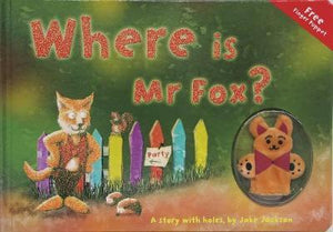 Where Is Mr Fox? A Story with holes by Jake Jackson
