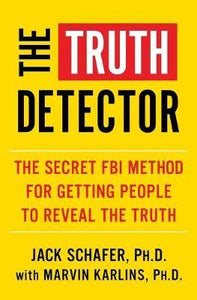 The Truth Detector: An Ex-FBI Agent's Guide