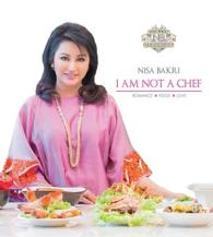 I Am Not a Chef: Romance. Food. Love By Nisa Bakri