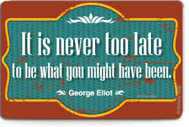FRIDGE MAGNET: It is never too late to be what ...