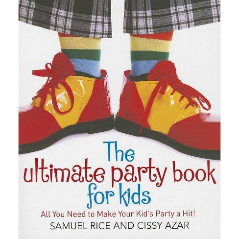 Ultimate Party Book for Kids by Sam Rice