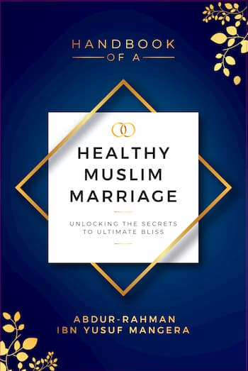Handbook of a Healthy Muslim Marriage - Unlocking the Secrets to Ultimate Bliss