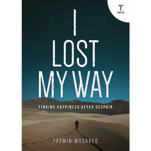 I Lost My Way : Finding Happiness After Despair by Yasmin Mogahed