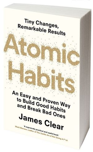 Atomic Habits: An Easy and Proven Way to Build Good Habits