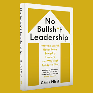 No Bullsh*t Leadership: Why the World Needs More Everyday Leaders