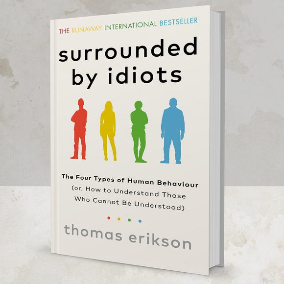 Surrounded by Idiots: The 4 Types of Human Behaviour by Thomas Erikson