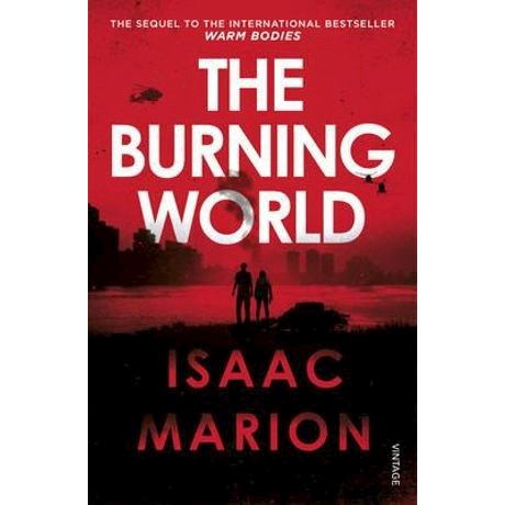 The Burning World (Warm Bodies Book 2) by Isaac Marion