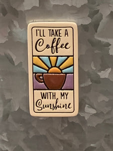 Magnet: I'll Take a Coffee with my Sunshine