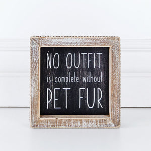 No outfit is complete without pet fur, Wood Framed Sign
