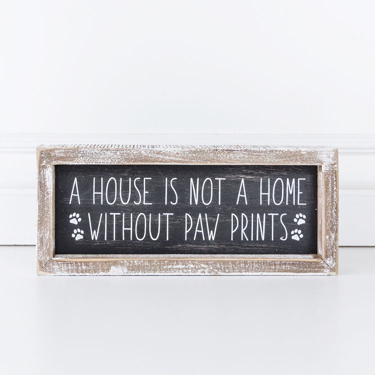 A house is not a home without paw prints, Framed Sign