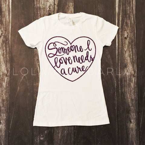 Cure shirt - Someone I love needs a cure womens t shirt