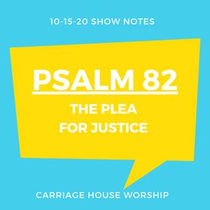 Show Notes - 10-15-20 Psalm 82 The Plea for Justice