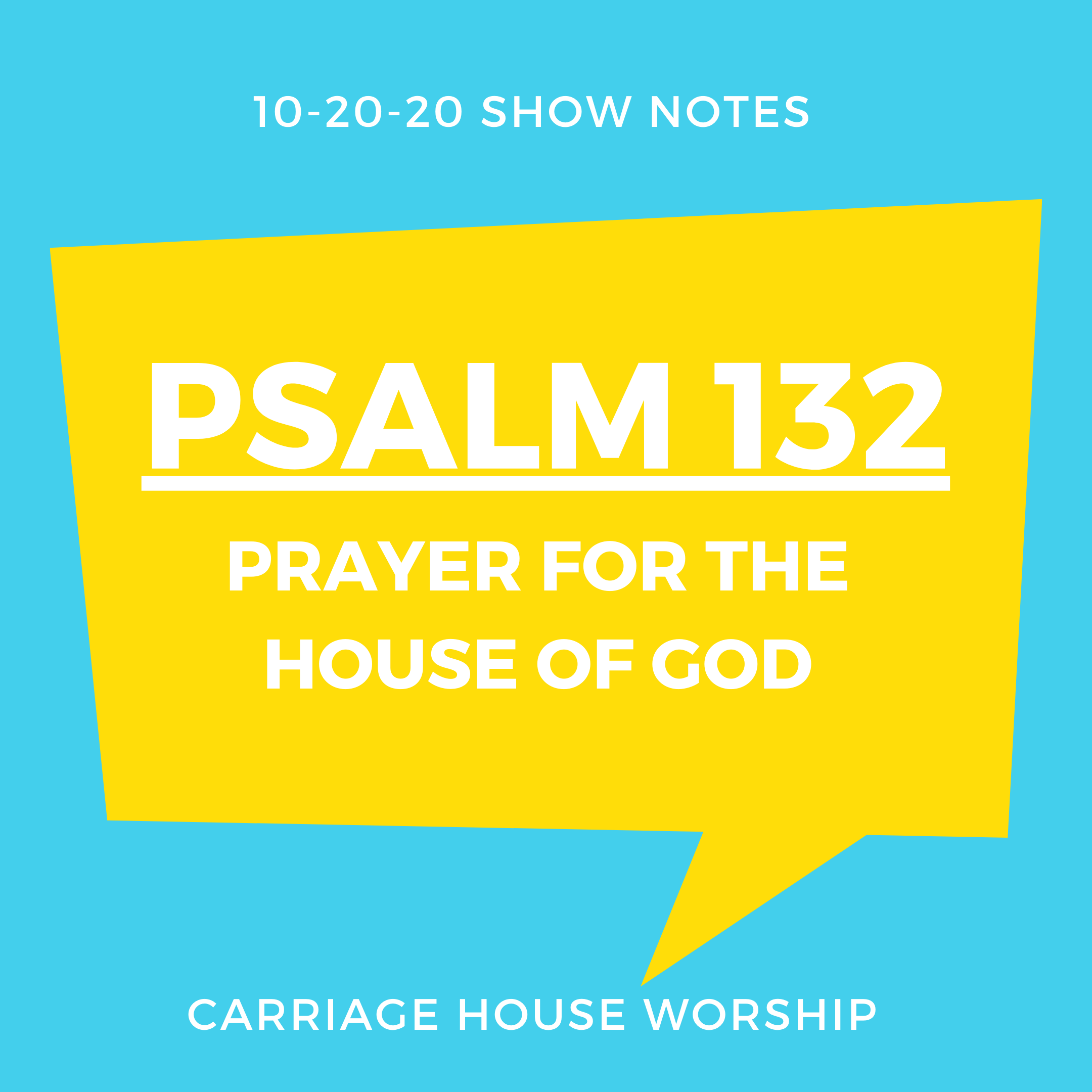 Show Notes - 10-20-20 Psalm 132 Prayer for the House of God