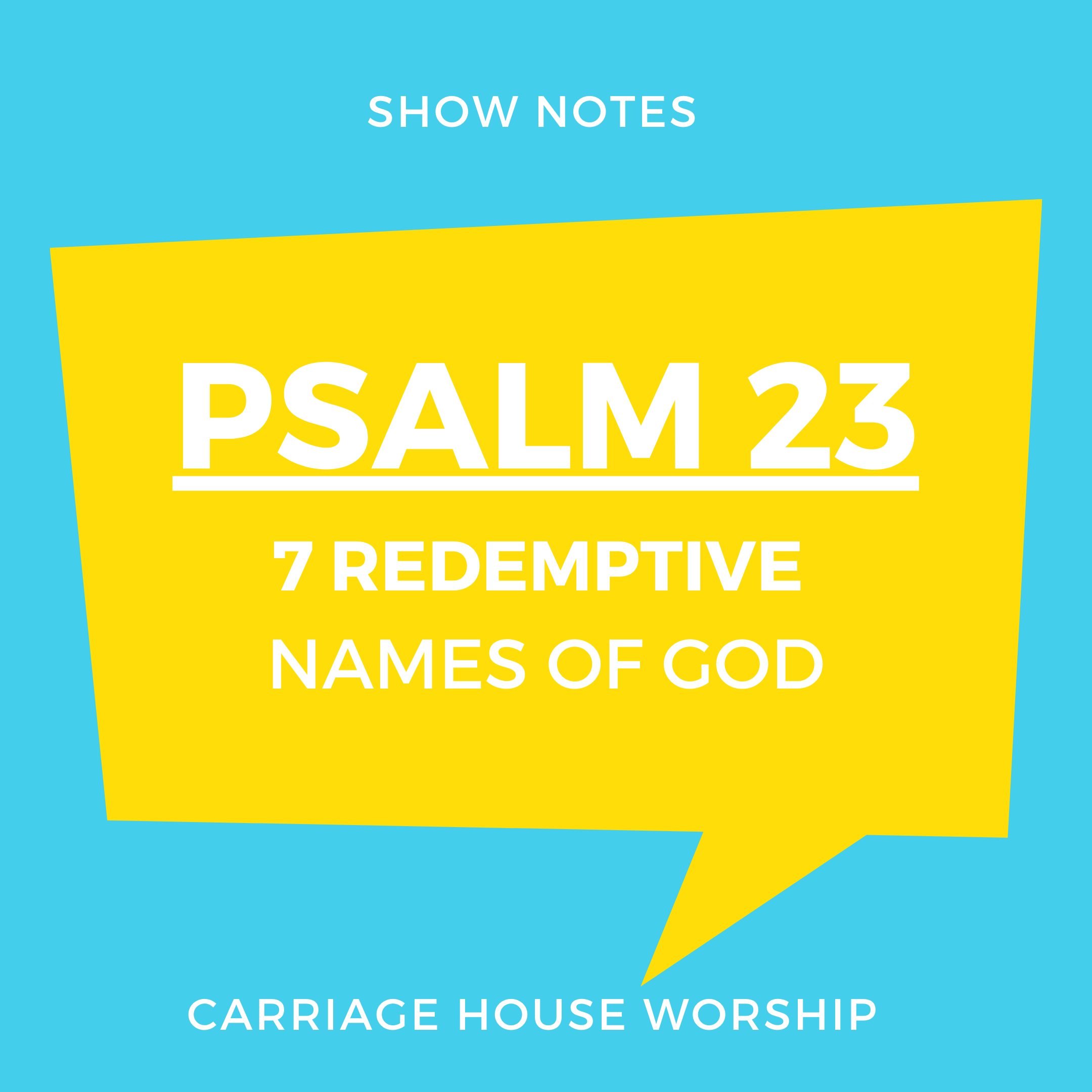 Show Notes 10-12-20 - Psalm 23 - 7 Redemptive Names of God