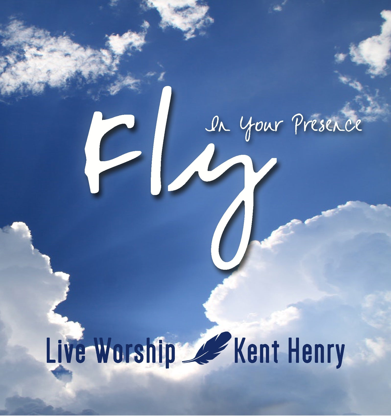 Fly in Your Presence Album - Kent Henry