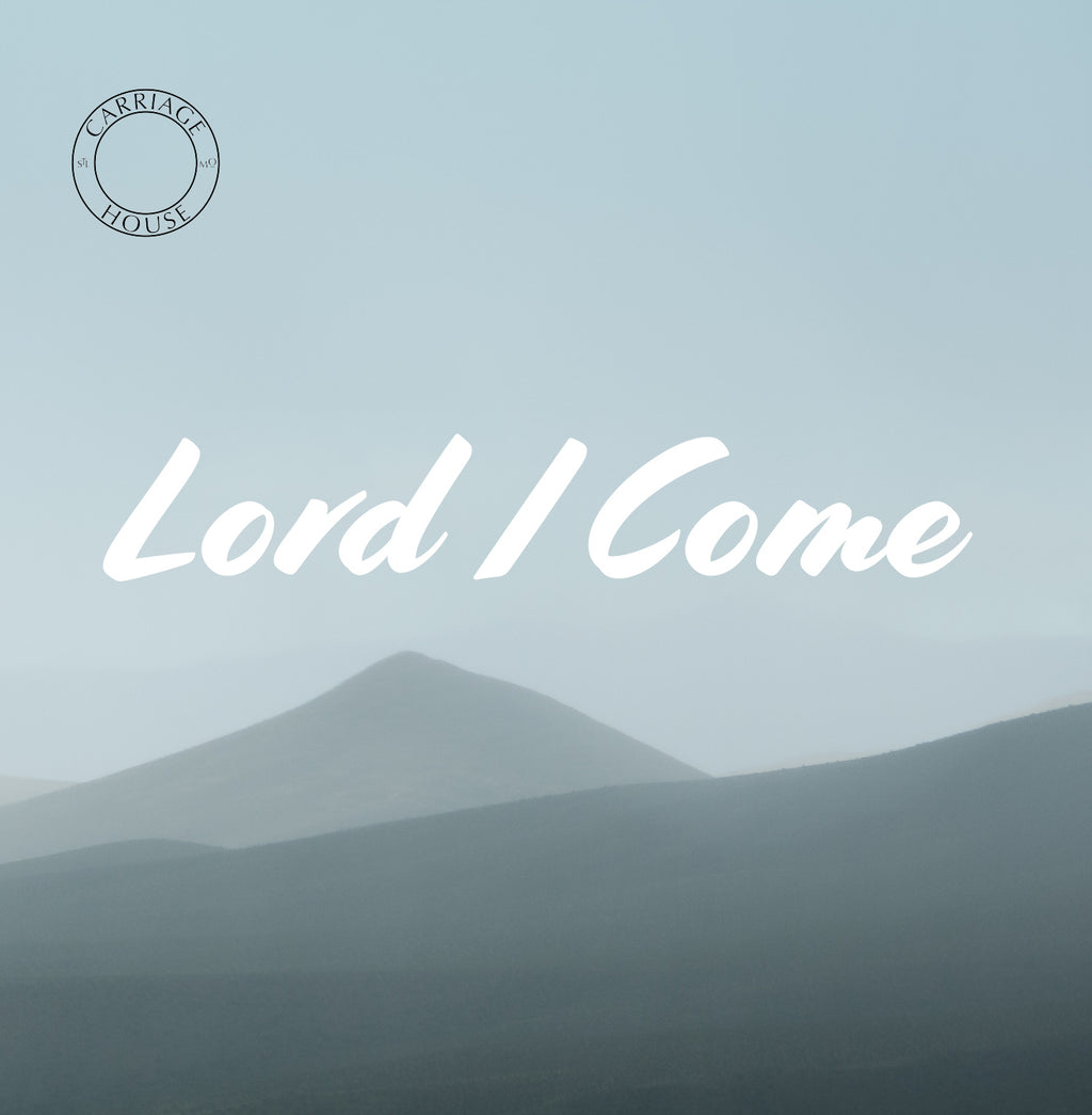 Lord I Come - Carriage House Worship