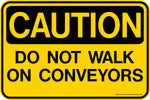 CAUTION Do Not Walk on Conveyors