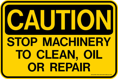 CAUTION Stop Machinery To Clean, Oil Or Repair