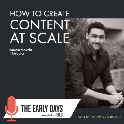 How to create content at scale  The Early Days by DULO (S3E2)