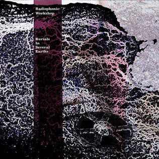Radiophonic Workshop - Burials In Several Earths (Vinyle Neuf)