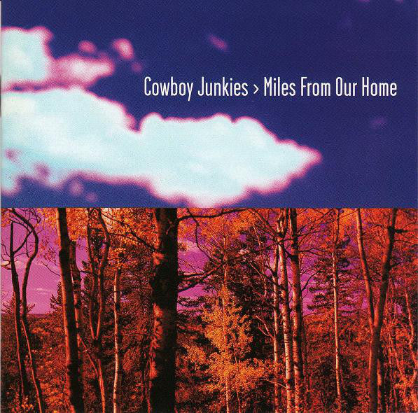 Cowboy Junkies - Miles From Our Home (CD Usagé)