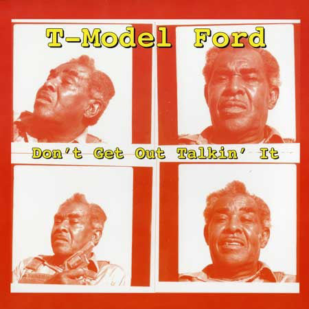 T-Model Ford - Dont Get Out Talkin It (Vinyle Neuf)