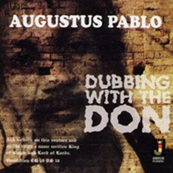 Augustus Pablo - Dubbing With the Don