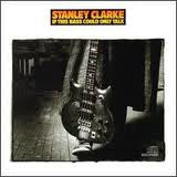 Stanley Clarke - If This Bass Could Only Talk (CD Usagé)