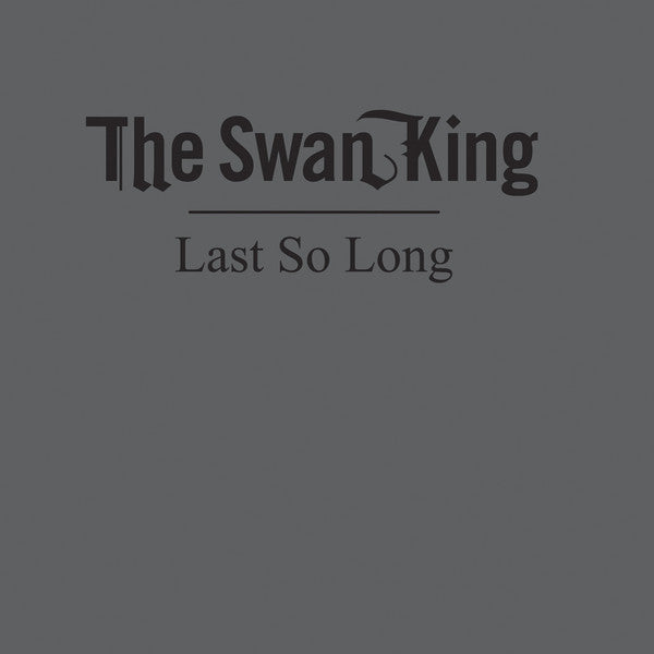 Swan King - Last So Long (Vinyle Neuf)