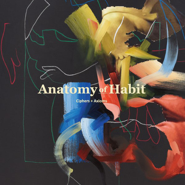 Anatomy Of Habit - Ciphers and Axioms (Vinyle Neuf)