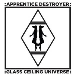 Apprentice Destroyer - Glass Ceiling Universe (Vinyle Neuf)