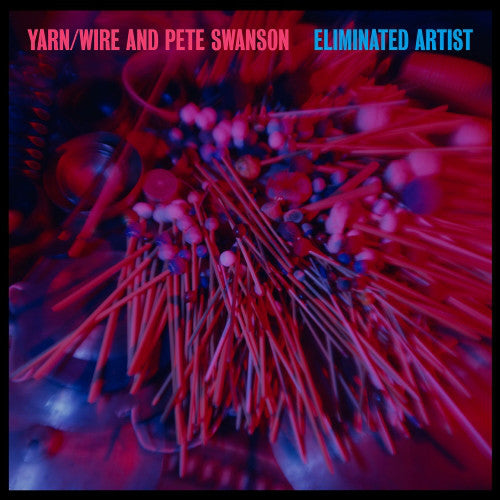 Yarn/Wire / Pete Swanson - Eliminated Artist (Vinyle Neuf)